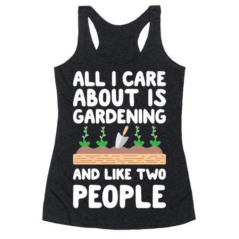 All I Care About Is Gardening And Like Two People Racerback Tank Top