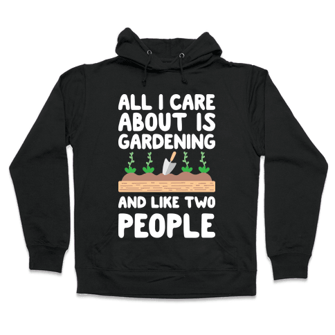 All I Care About Is Gardening And Like Two People Hooded Sweatshirt