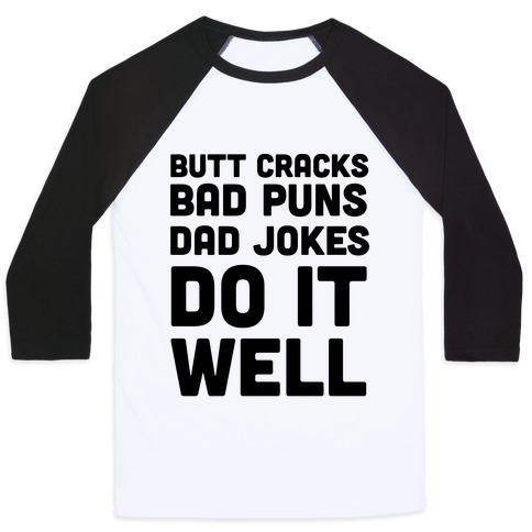 Butt Cracks, Bad Puns, Dad Jokes Do It Well Baseball Tee