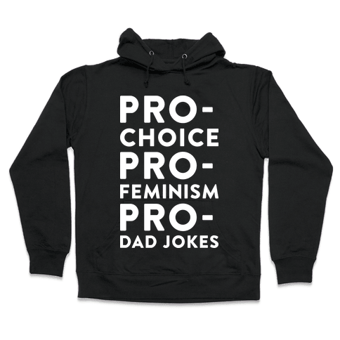 Pro-Choice Pro-Feminism Pro-Dad Jokes Hooded Sweatshirt