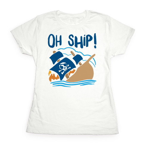 Oh Ship Womens T-Shirt