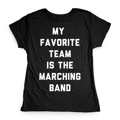 My Favorite Team is the Marching Band Womens T-Shirt