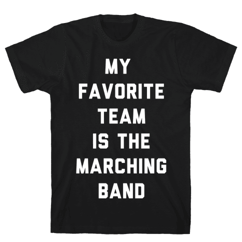 My Favorite Team is the Marching Band Mens T-Shirt