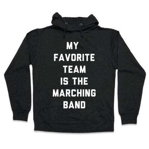 My Favorite Team is the Marching Band Hooded Sweatshirt