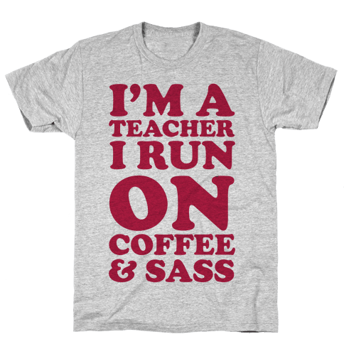 I'm A Teacher I Run On Coffee & Sass Mens T-Shirt
