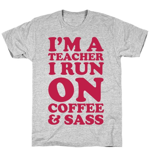 I'm A Teacher I Run On Coffee & Sass Mens T-Shirt