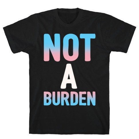 Trans People Are Not a Burden White Print T-Shirt
