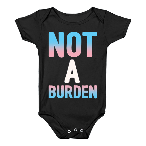 Trans People Are Not a Burden White Print Baby Onesy