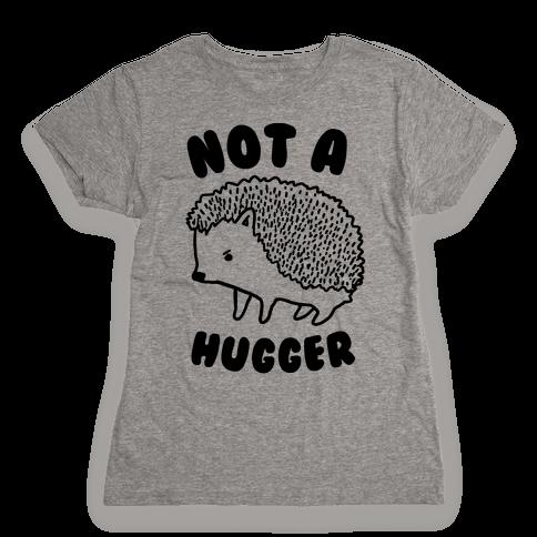 Not A Hugger Womens T-Shirt