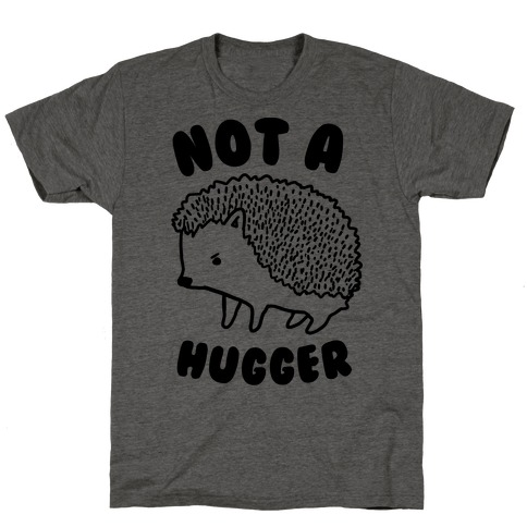 Not A Hugger T-Shirt