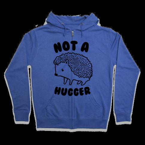 Not A Hugger Zip Hoodie