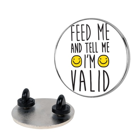 Feed Me And Tell Me I'm Valid Pin