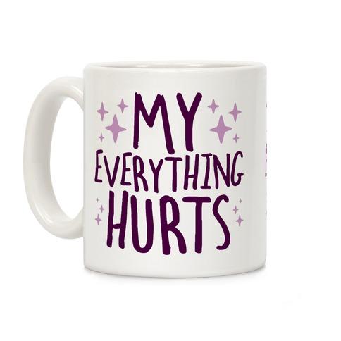 My Everything Hurts Coffee Mug