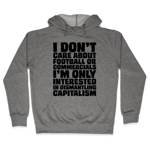 I Don't Care About Football or Commercials Hooded Sweatshirt