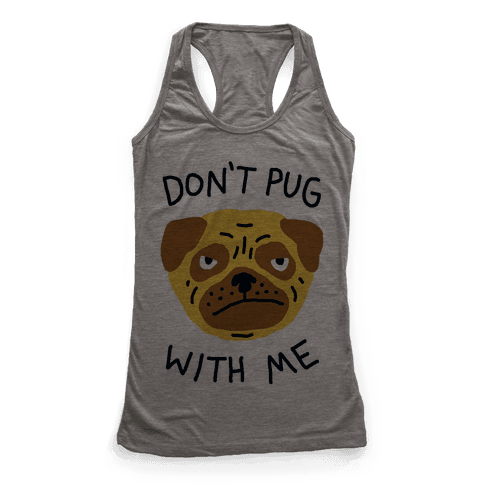 Don't Pug With Me Dog Racerback Tank Top