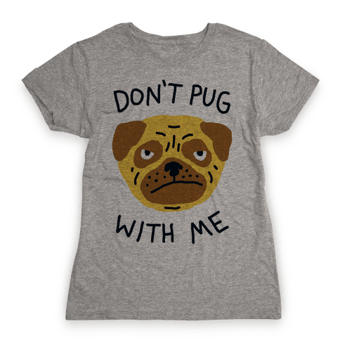 Don't Pug With Me Dog Womens T-Shirt