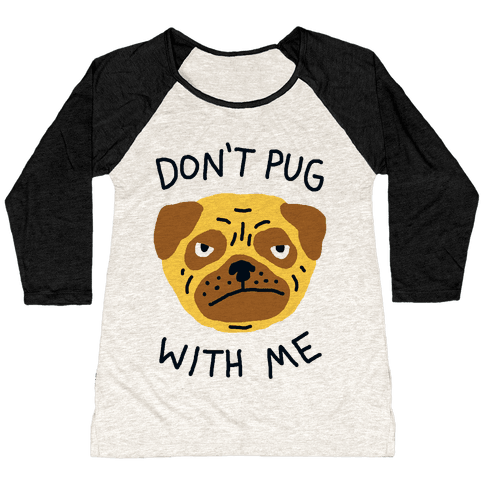 Don't Pug With Me Dog Baseball Tee
