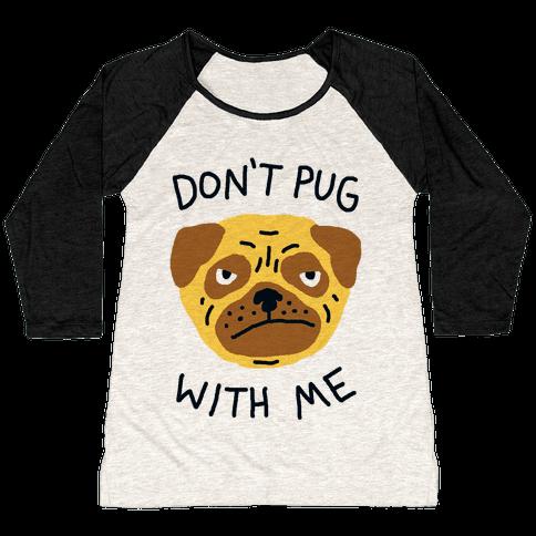 Don't Pug With Me Dog Baseball Tee