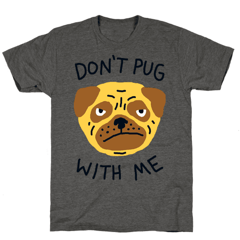 Don't Pug With Me Dog Mens T-Shirt