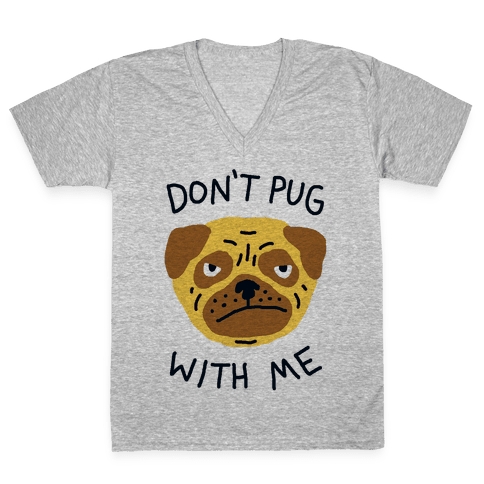 Don't Pug With Me Dog V-Neck Tee Shirt