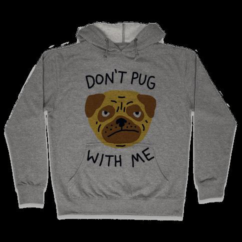 Don't Pug With Me Dog Hooded Sweatshirt