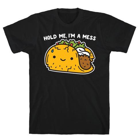 Hold Me, I'm A Mess Taco T-Shirt