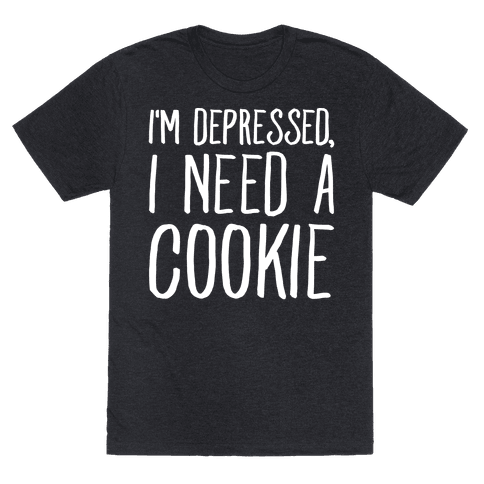 I'm Depressed I Need A Cookie White Print