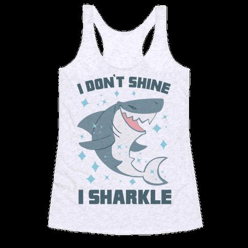 I don't shine, I sharkle Racerback Tank Top
