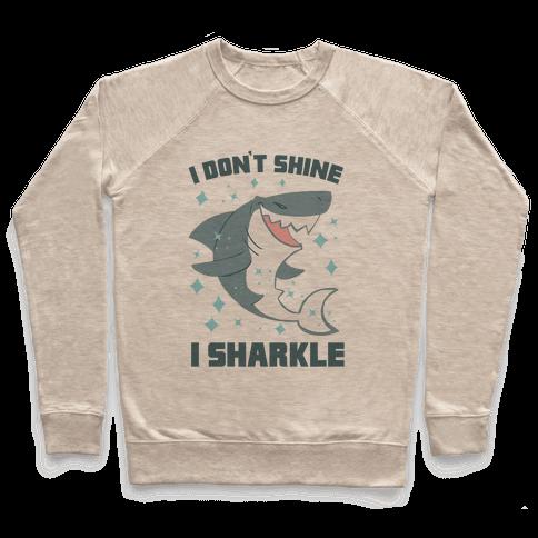 I don't shine, I sharkle Pullover