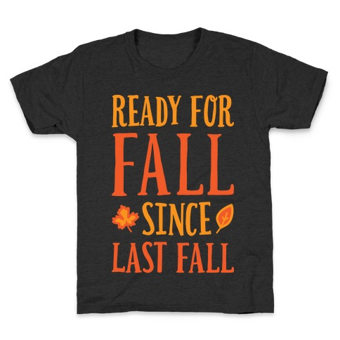 Ready For Fall Since Last Fall Kids T-Shirt