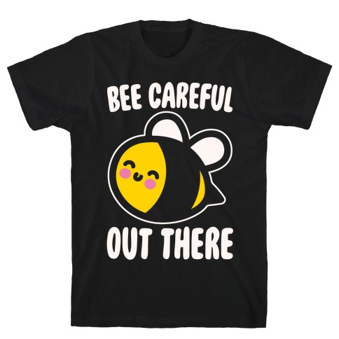 Bee Careful Out There White Print T-Shirt