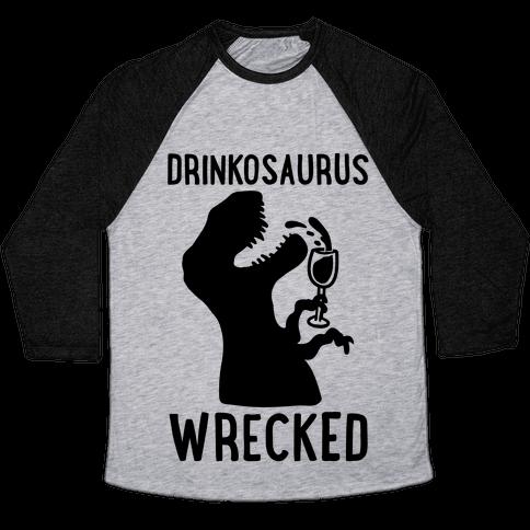 Drinkosaurus Wrecked Parody  Baseball Tee