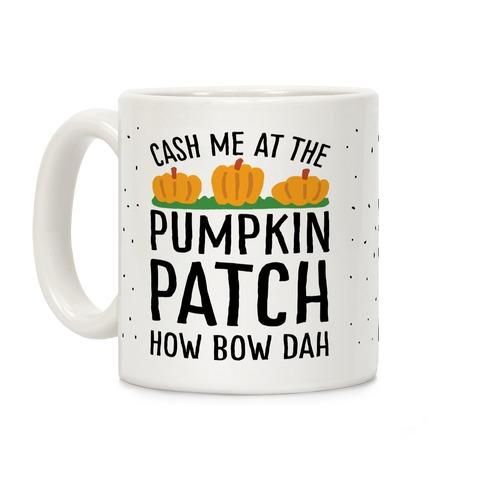 Cash Me At The Pumpkin Patch How Bow Dah Coffee Mug