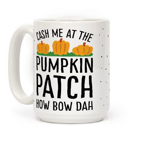 Cash Me At The Pumpkin Patch How Bow Dah Coffee Mug