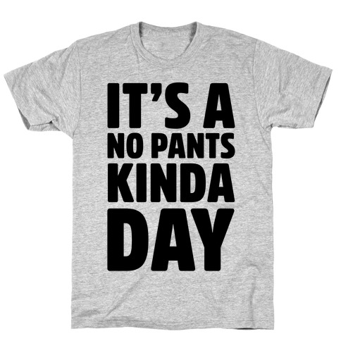 It's A No Pants Kinda Day Mens T-Shirt
