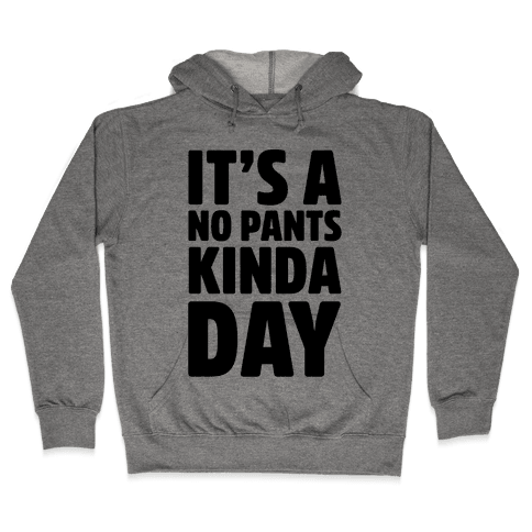 It's A No Pants Kinda Day Hooded Sweatshirt
