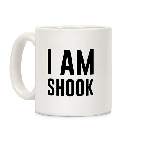 I Am Shook Coffee Mug