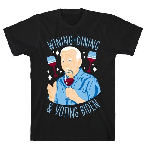 Wining Dining & Voting Biden T-Shirt