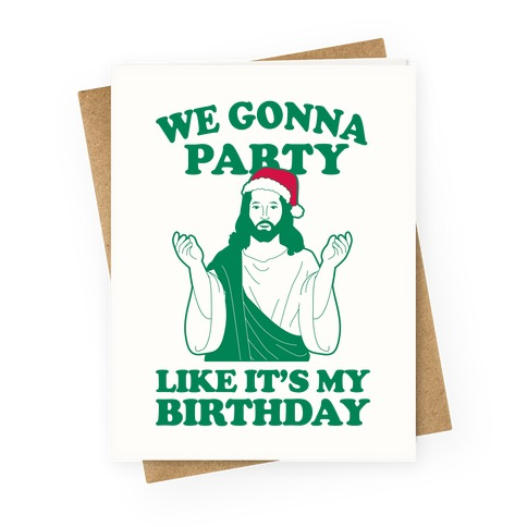We Gonna Party Like it's My Birthday (jesus) Greeting Card