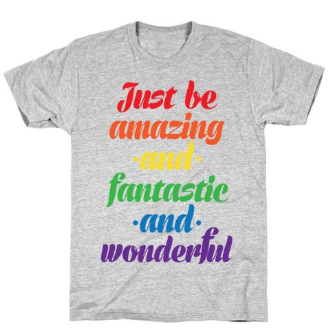 Just Be Amazing and Fantastic and Wonderful T-Shirt