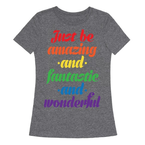 Just Be Amazing and Fantastic and Wonderful Womens T-Shirt