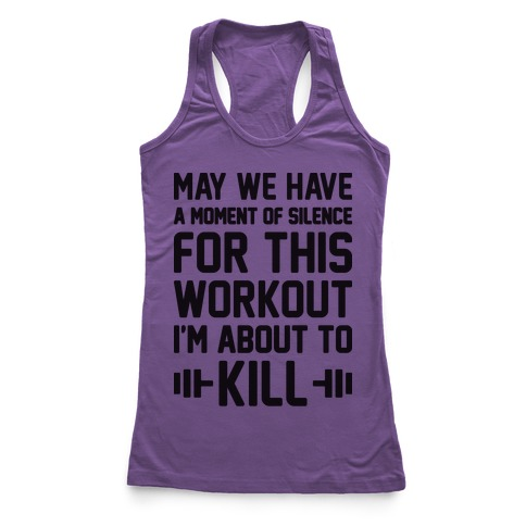 May We Have A Moment Of Silence For This Workout Racerback Tank Top