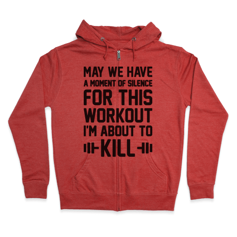May We Have A Moment Of Silence For This Workout Zip Hoodie