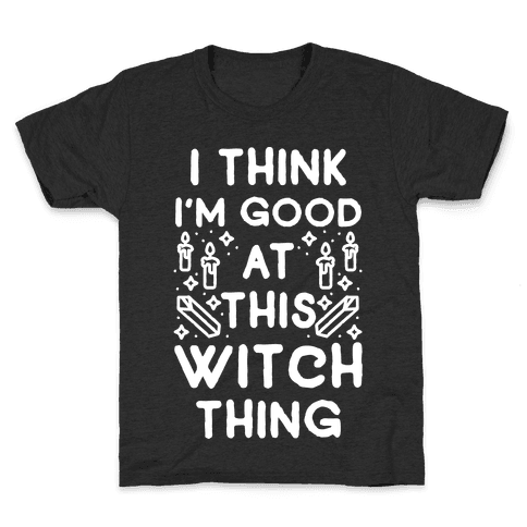 I Think I'm Good At This Witch Thing Kids T-Shirt