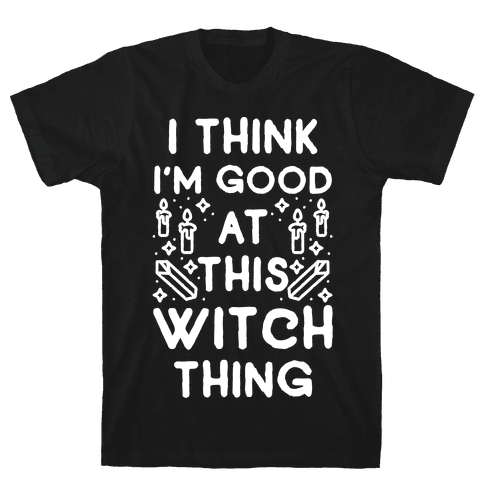 I Think I'm Good At This Witch Thing Mens T-Shirt