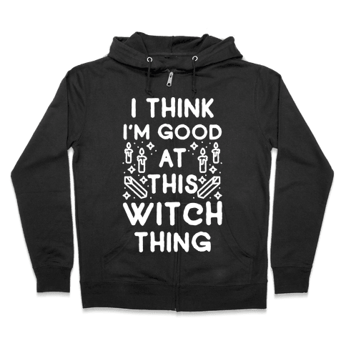 I Think I'm Good At This Witch Thing Zip Hoodie
