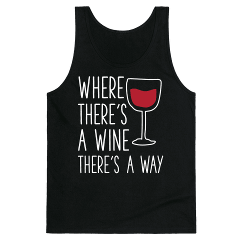 Where There's A Wine Tank Top