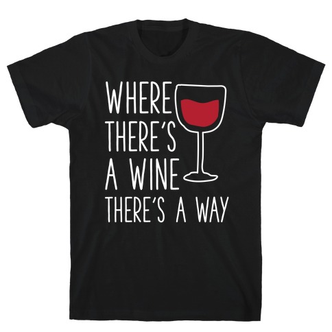Where There's A Wine T-Shirt