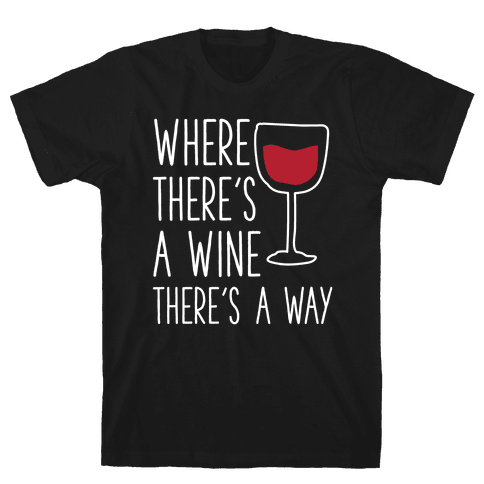 Where There's A Wine Mens T-Shirt