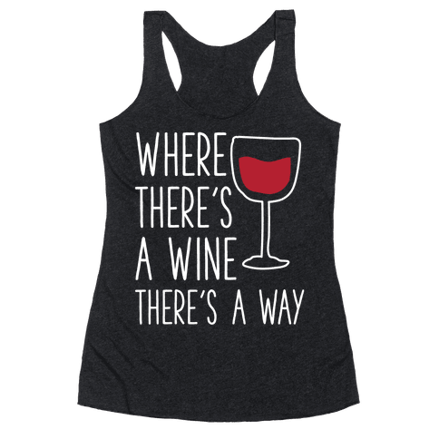 Where There's A Wine Racerback Tank Top